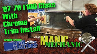 How To Windshield Install With Chrome Trim F100 FINAL Episode 45 Manic Mechanic