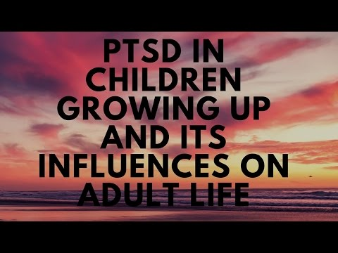 ptsd-in-children-growing-up-and-its-influences-on-adult-life