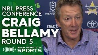 NRL Press Conference: Craig Bellamy - Round 5 | NRL on Nine