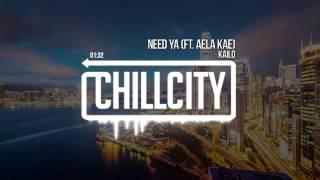 Kailo - Need Ya (Ft. Aela Kae)