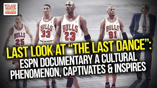 "Last Look At ""The Last Dance"": ESPN's Documentary A Cultural Phenomenon, Inspires, Captivates"