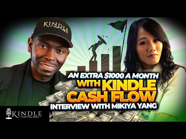 Interview with Mikiya Yang: An Extra $1,000 00 a Month with Kindle Cash Flow