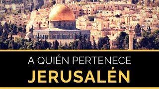 ¿A QUIÉN PERTENECE JERUSALÉN? La verdadera historia sobre el Islam y Jerusalén.