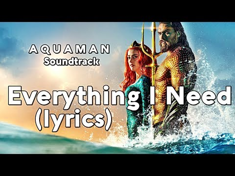 Aquaman ending Soundtrack - Everything I Need (Lyrics)