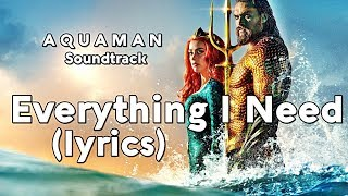 Aquaman ending Soundtrack - Everything I Need (Lyrics)