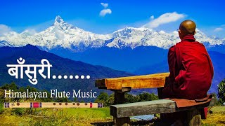 Himalayan Flute Music | Morning Flute Music | Mountain Flute(बाँसुरी) Music
