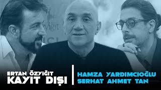 Ertan Özyiğit ile Kayıt Dışı  14 Ağustos 2020 @Hamza Yardımcıoğlu @Serhat Ahmet Tan