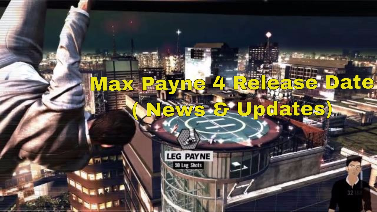 Max payne 4 release date in Melbourne