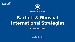 Bartlett & Ghoshal (Strategies for International Markets)
