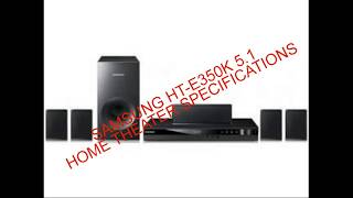 Samsung Ht e350k 5 .1 Home Theater Specifications complete review