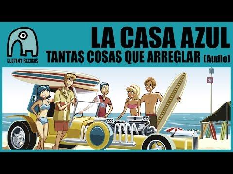 LA CASA AZUL - Tantas Cosas Que Arreglar [Audio]