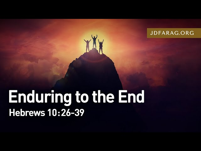Enduring to the End, Hebrews 10:26-39 – August 29th, 2021