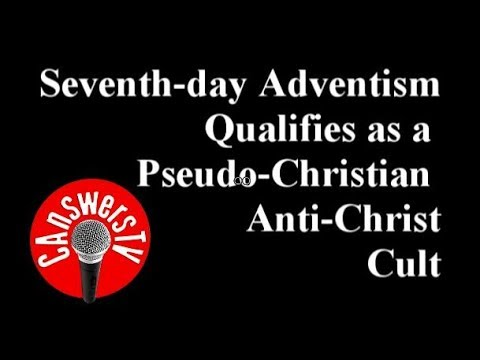 The Pseudo Christian Anti-Christ Cult of Seventh-day Adventists - CAnswersTV