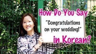 "How Do You Say ""Congratulations on your wedding!"" In Korean?"