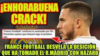 ENHORABUENA CRACK FRANCE FOOTBALL DESVELA LA DESICIÓN QUE HA TOMADO EL R MADRID CON HAZARD