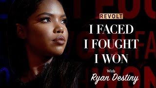 Ryan Destiny | I Faced, I Fought, I Won