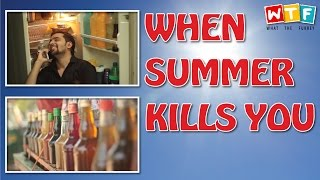 When Summer Kills You | WTF | WHAT THE FUKREY