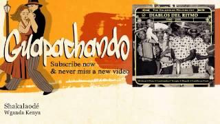 Wganda Kenya - Shakalaodé - Guapachando