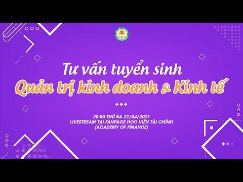 LIVESTREAM TƯ VẤN TUYỂN SINH 2021 SỐ 5 | Học viện Tài chính | Ngành Quản trị kinh doanh & Kinh tế