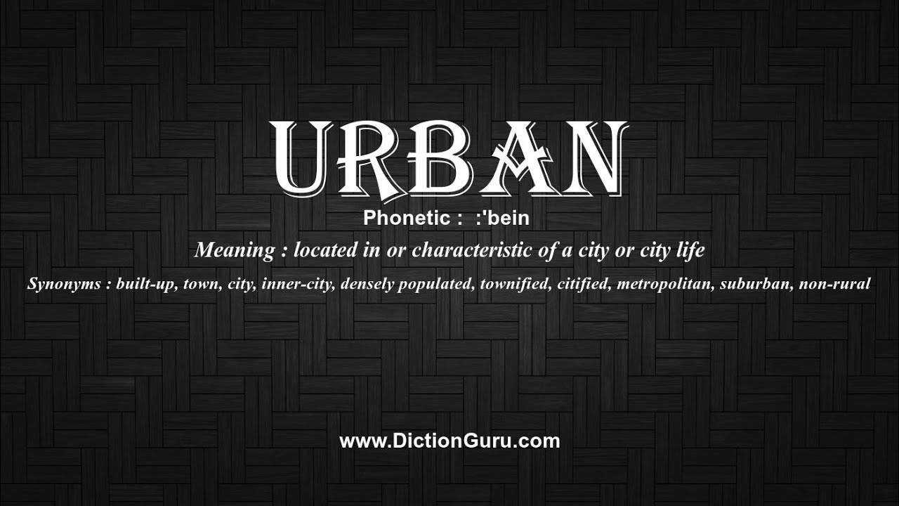 How To Pronounce Urban With Meaning Phonetic Synonyms And Sentence