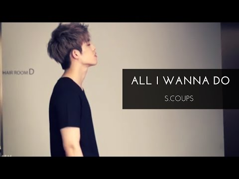 [FMV] S.COUPS - All I Wanna Do