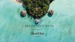 Elegant Resorts | Reconnect With One&Only