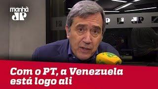 Com a proposta de Governo do PT, a Venezuela está logo ali   Marco Antonio Villa