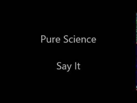 Pure Science - Say It