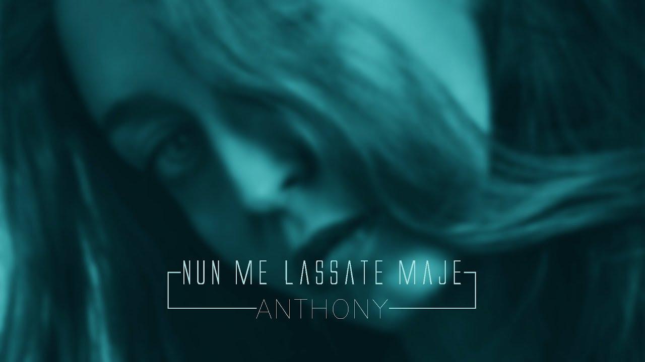 Anthony - Nun Me Lassate Maje (Video Ufficiale 2020)