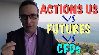 CFDs Vs FUTURES Vs ACTIONS US