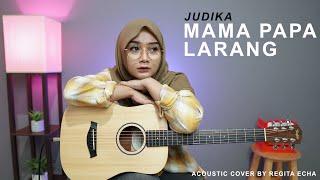 MAMA PAPA LARANG - JUDIKA ( ACOUSTIC COVER BY REGITA ECHA )