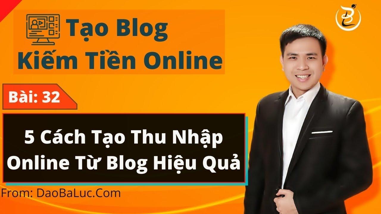 Bài 32: 5 Cách Tạo Thu Nhập Online Từ Blog Hiệu Quả – Khoá Học Tạo Blog Kiếm Tiền Online