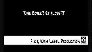 """Fix & W.L.P """"Une Cover? Et Alors?!"""""""
