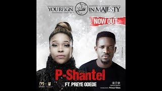 You Reign In Majesty  PShantel Ft Preye Odede
