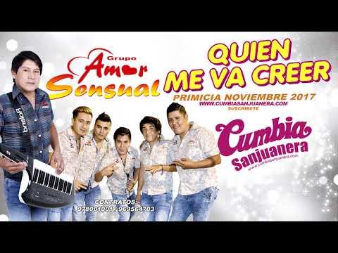 Amor Sensual - Quien me va creer PRIMICIA Noviembre 2017 CUMBIA SANJUANERA
