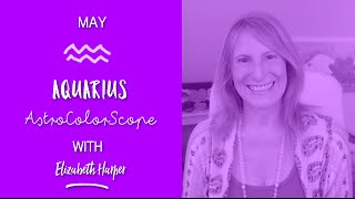 AQUARIUS May 2016 Astrocolorscope, Astrology, Color & Crystals with Elizabeth Harper