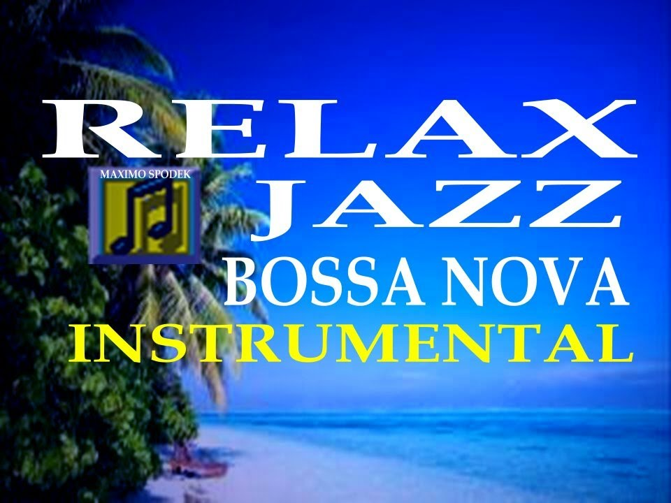 RELAX, JAZZ , BOSSA NOVA, OH QUE SERA,PIANO INSTRUMENTAL, CHILL OUT, STUDYING - YouTube