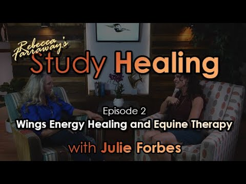 Study Healing Episode 2: Wings Energy Healing and Equine Therapy with Julie Forbes