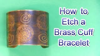How to Etch a Brass Cuff Bracelet and Apply Patina