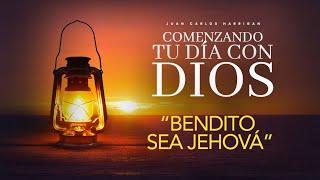 Comenzando tu dia con Dios   Bendito sea Jehová   Pastor Juan Carlos Harrigan