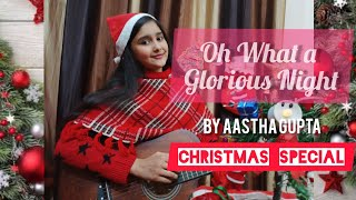 Oh What a Glorious Night | Christmas Special 🎄🎅🎉| Christmas Carol by Aastha Gupta |