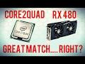 Core 2 Quad and XFX RX 480 GTR Black Edition 8GB  - A Great Idea....Right?