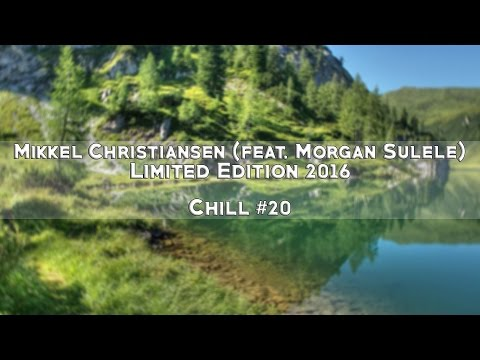 Mikkel Christiansen (feat. Morgan Sulele) - Limited Edition 2016 [1080p60]