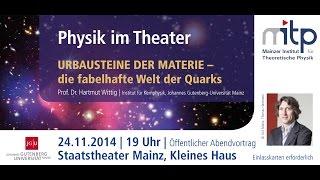PHYSIK IM THEATER: Urbausteine der Materie – die fabelhafte Welt der Quarks (24.11.2014)