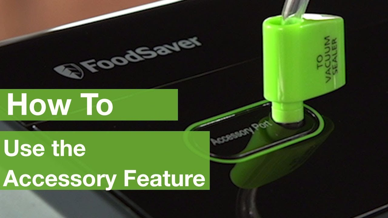 How To Use The Accessory Feature Foodsaver
