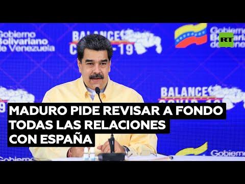 Nicolás Maduro pide revisar a fondo todas las relaciones con España
