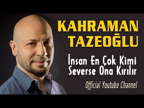 Kahraman Tazeoğlu İnsan En çok Kimi Severse Ona Kırılır