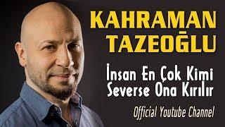 Kahraman Tazeoğlu -  İnsan En Çok Kimi Severse Ona Kırılır (Official Audio)