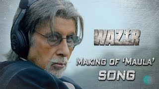 Making of the Song Maula mere maula | Wazir | Amitabh Bachchan | Farhan Akhtar