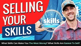 Selling Your Skills! What Skills Can Make You The Most Money? What Skills Are Easiest To Sell?